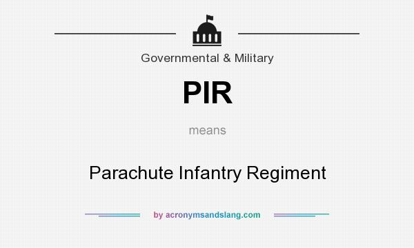 What does PIR mean? It stands for Parachute Infantry Regiment