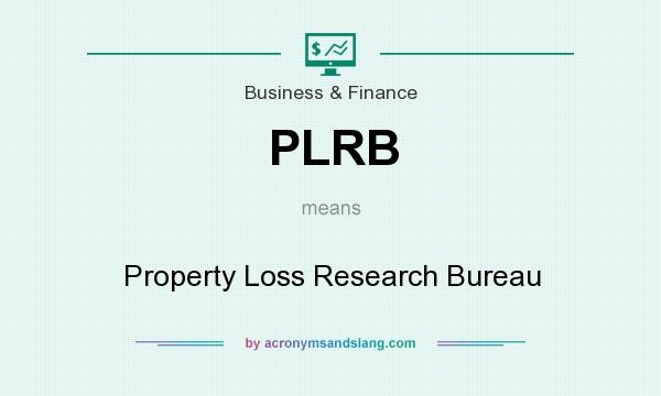 What does PLRB mean? It stands for Property Loss Research Bureau