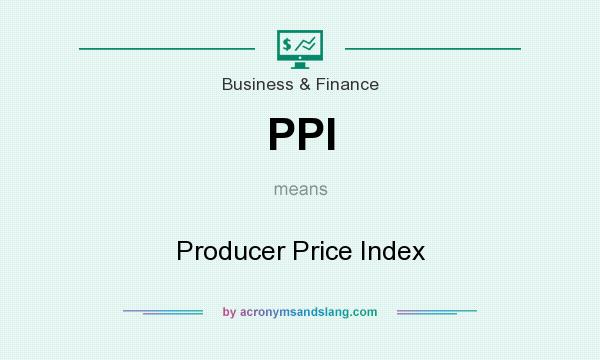 What does PPI mean? It stands for Producer Price Index