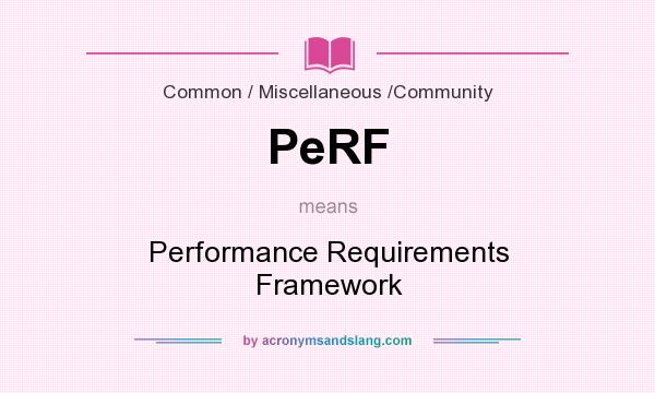 What does PeRF mean? It stands for Performance Requirements Framework