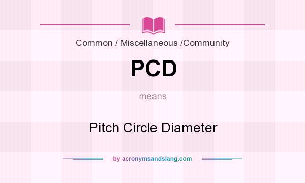 What does PCD mean? It stands for Pitch Circle Diameter