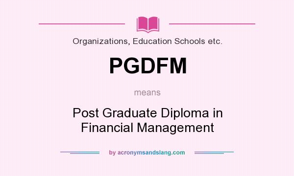 What does PGDFM mean? It stands for Post Graduate Diploma in Financial Management
