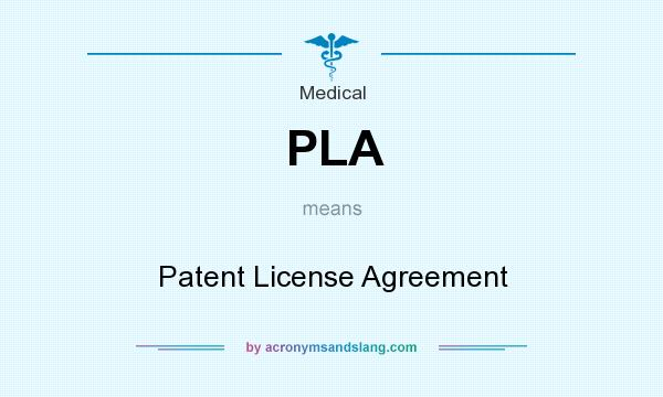 What does PLA mean? It stands for Patent License Agreement