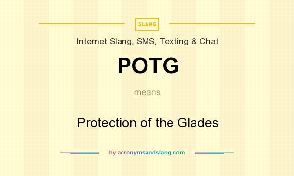 What does POTG mean? It stands for Protection of the Glades