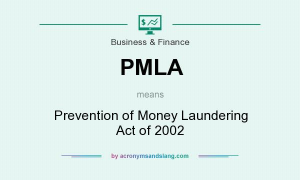 What does PMLA mean? It stands for Prevention of Money Laundering Act of 2002