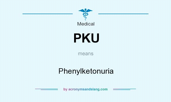 What does PKU mean? It stands for Phenylketonuria