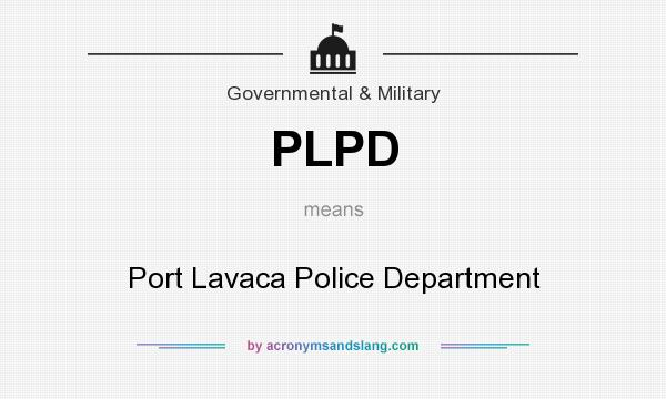 What does PLPD mean? It stands for Port Lavaca Police Department