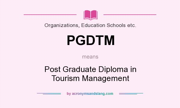 What does PGDTM mean? It stands for Post Graduate Diploma in Tourism Management