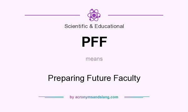 What does PFF mean? It stands for Preparing Future Faculty
