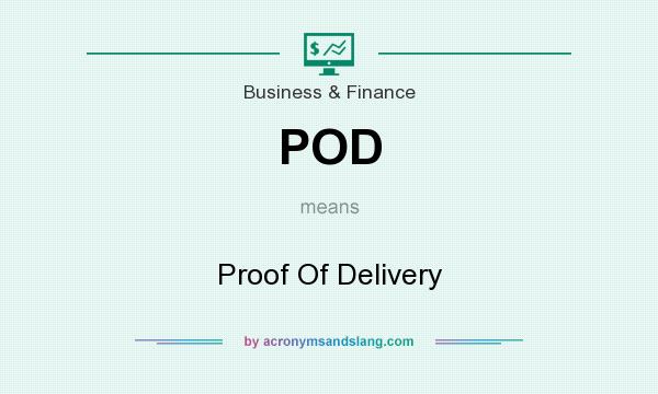 What does POD mean? It stands for Proof Of Delivery