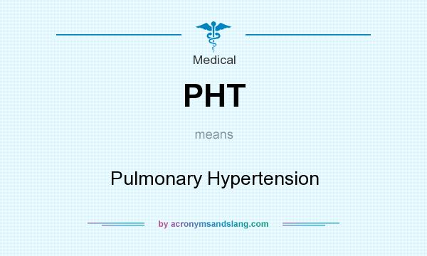 What does PHT mean? It stands for Pulmonary Hypertension