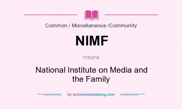 What does NIMF mean? It stands for National Institute on Media and the Family