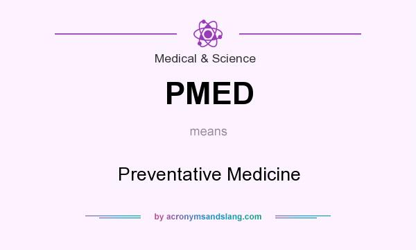 What does PMED mean? It stands for Preventative Medicine