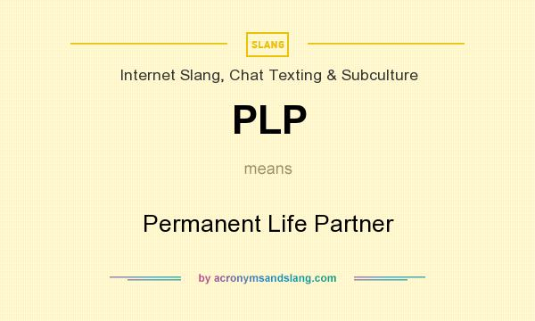What does PLP mean? It stands for Permanent Life Partner