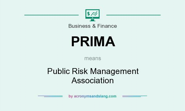 What does PRIMA mean? It stands for Public Risk Management Association