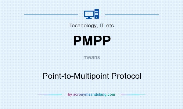 What does PMPP mean? It stands for Point-to-Multipoint Protocol