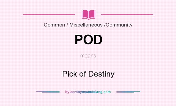 What does POD mean? It stands for Pick of Destiny