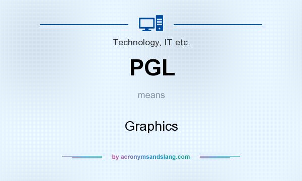 What does PGL mean? It stands for Graphics