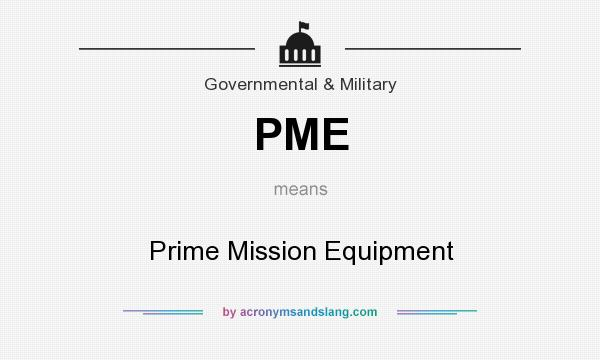 What does PME mean? It stands for Prime Mission Equipment