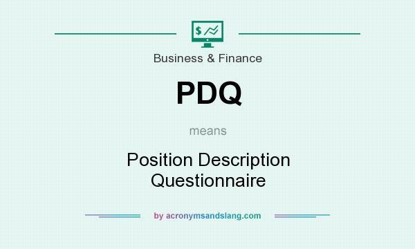What does PDQ mean? It stands for Position Description Questionnaire