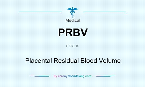 What does PRBV mean? It stands for Placental Residual Blood Volume
