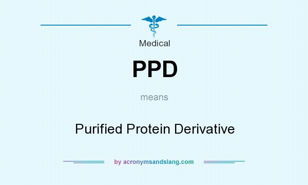 What does PPD mean? It stands for Purified Protein Derivative