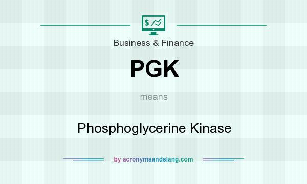 What does PGK mean? It stands for Phosphoglycerine Kinase