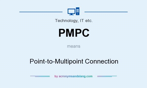 What does PMPC mean? It stands for Point-to-Multipoint Connection