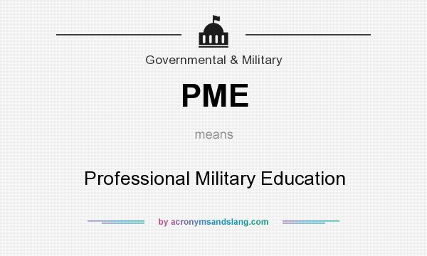What does PME mean? It stands for Professional Military Education