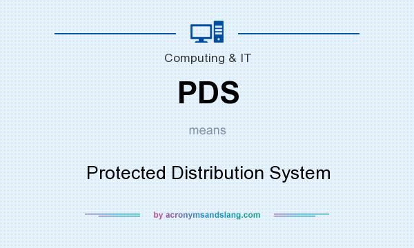 What does PDS mean? It stands for Protected Distribution System