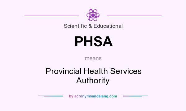 What does PHSA mean? It stands for Provincial Health Services Authority