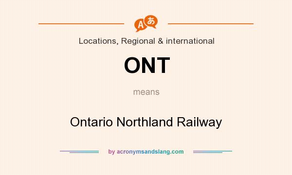What does ONT mean? It stands for Ontario Northland Railway