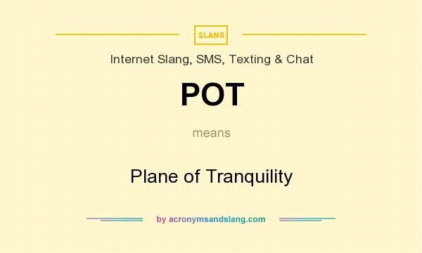 What does POT mean? It stands for Plane of Tranquility
