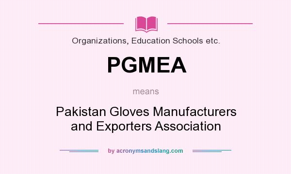 What does PGMEA mean? It stands for Pakistan Gloves Manufacturers and Exporters Association