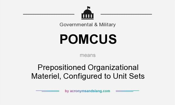 What does POMCUS mean? It stands for Prepositioned Organizational Materiel, Configured to Unit Sets