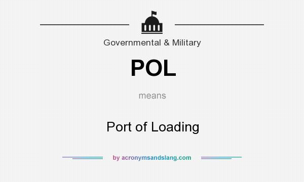 What does POL mean? It stands for Port of Loading