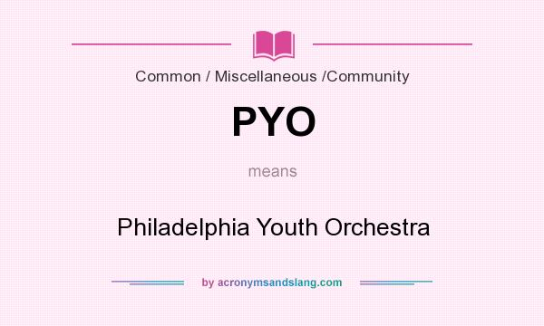 What does PYO mean? It stands for Philadelphia Youth Orchestra