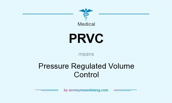 What does PRVC mean? It stands for Pressure Regulated Volume Control
