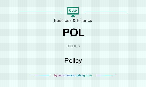 What does POL mean? It stands for Policy
