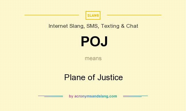 What does POJ mean? It stands for Plane of Justice