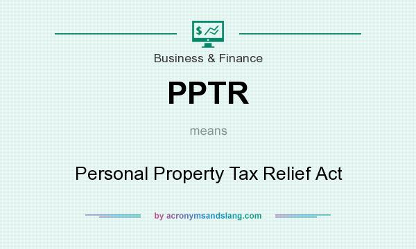 What does PPTR mean? It stands for Personal Property Tax Relief Act