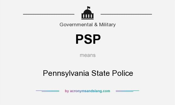 What does PSP mean? It stands for Pennsylvania State Police