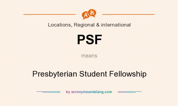 What does PSF mean? It stands for Presbyterian Student Fellowship