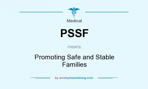 What does PSSF mean? It stands for Promoting Safe and Stable Families
