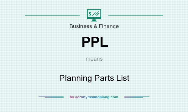 What does PPL mean? It stands for Planning Parts List