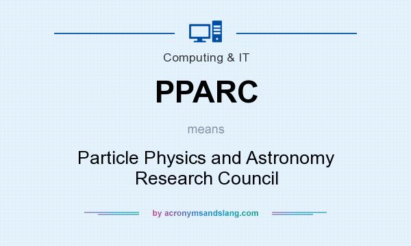 What does PPARC mean? It stands for Particle Physics and Astronomy Research Council