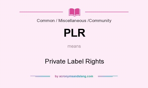What does PLR mean? It stands for Private Label Rights
