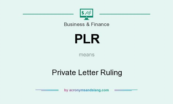 What does PLR mean? It stands for Private Letter Ruling