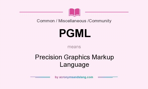 What does PGML mean? It stands for Precision Graphics Markup Language
