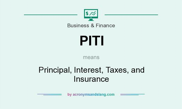 What does PITI mean? It stands for Principal, Interest, Taxes, and Insurance